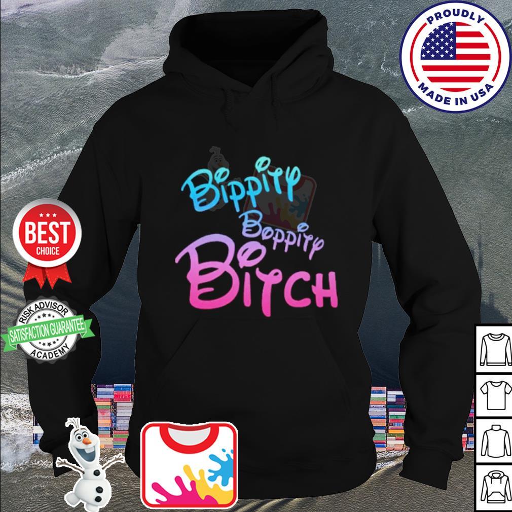 Bippity Boppity Bitch s hoodie