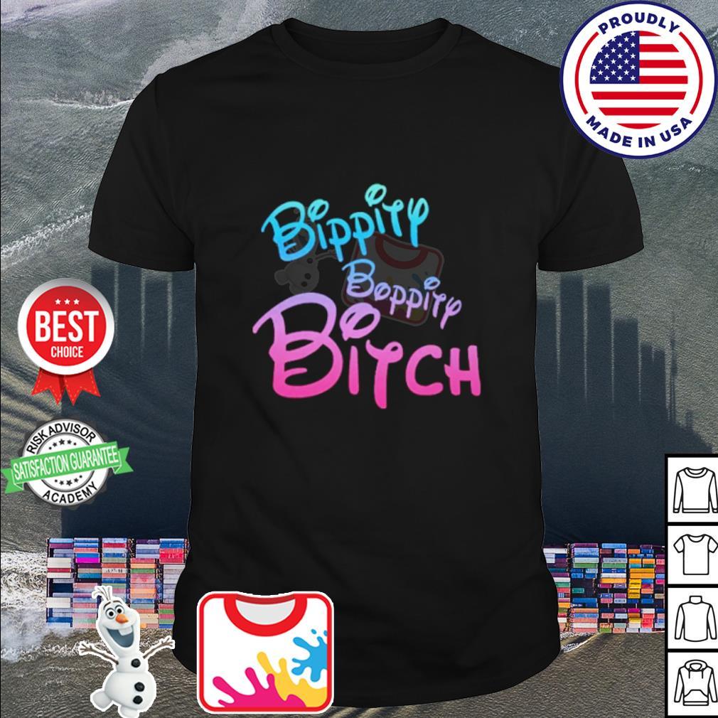 Bippity Boppity Bitch s shirt
