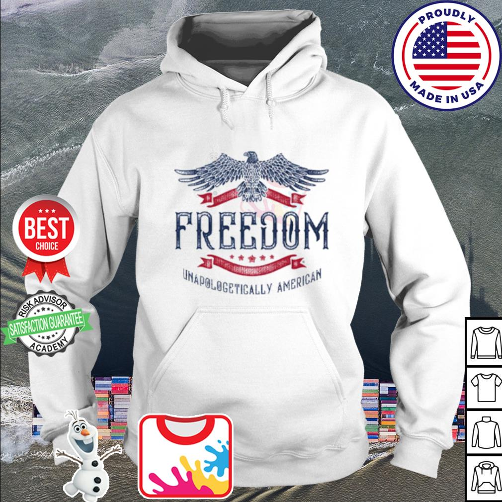 Freedom Unapologetically American s hoodie