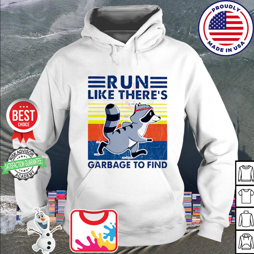 Raccoon Run Like There's Garbage To Find Vintage Retro Shirt hoodie