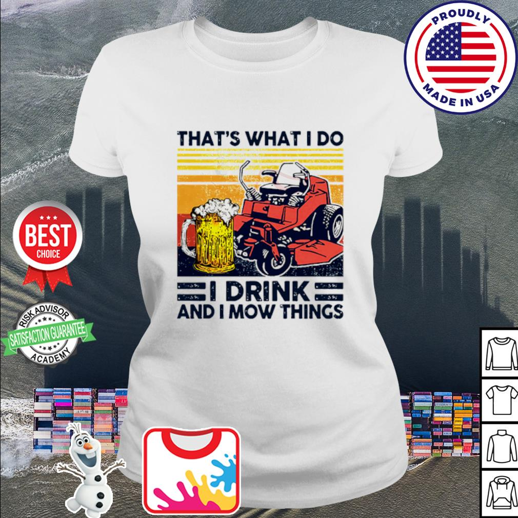 Vintage mower that_s what I do I drink and I mow things s ladies tee