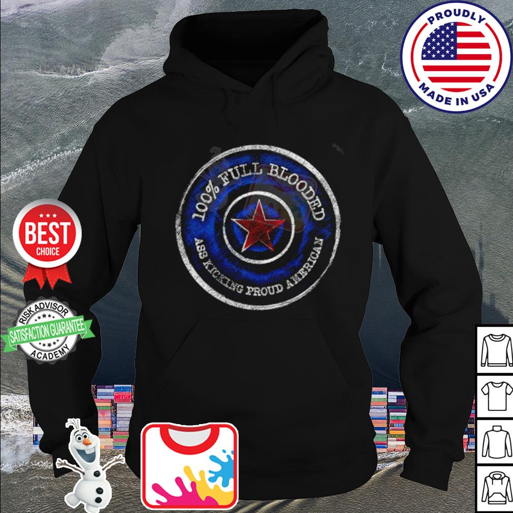 100% Full Blooded Ass Kicking Proud American s hoodie