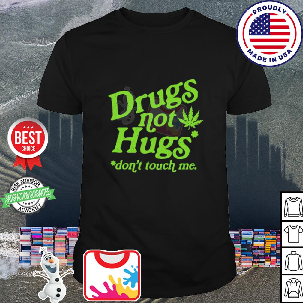 Cannabis Drugs Not Hungs Don't Touch me shirt
