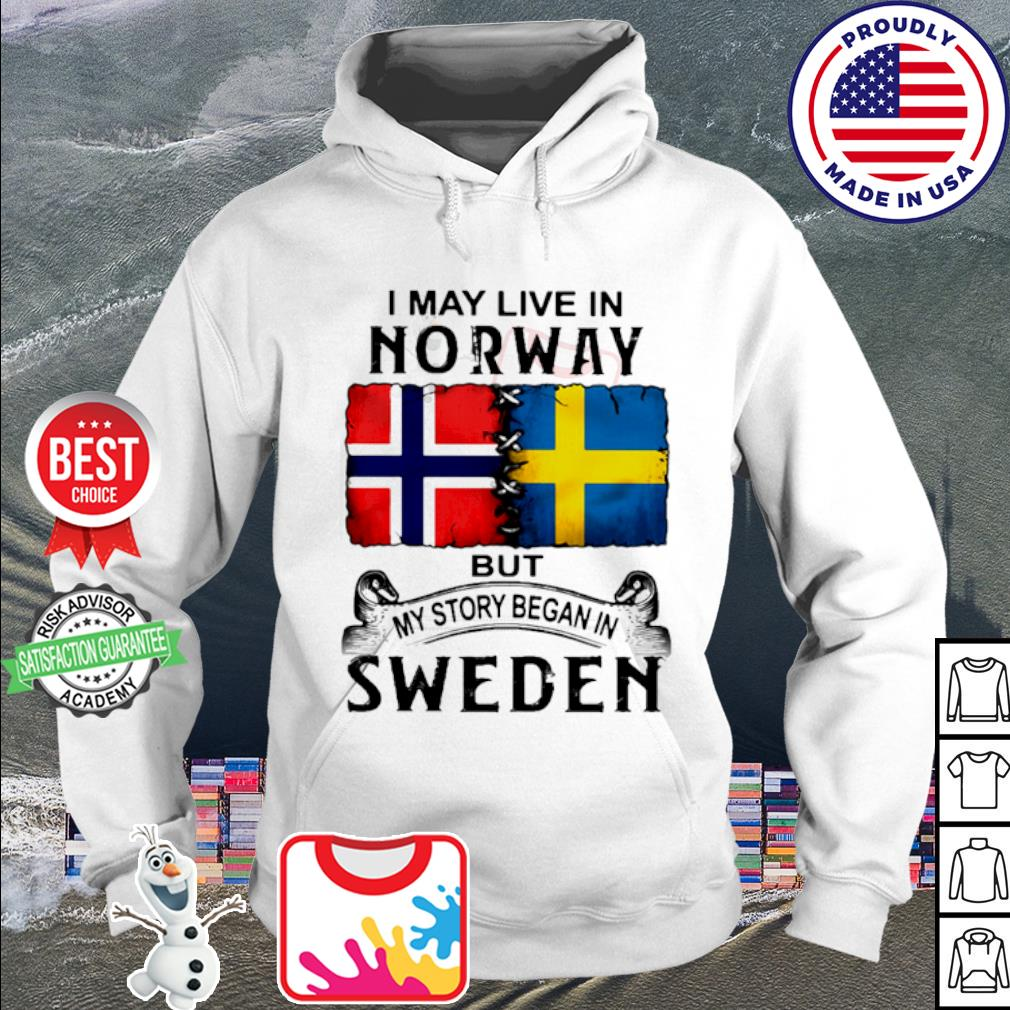 I may live in NORWAY but my story began in Sweden s hoodie