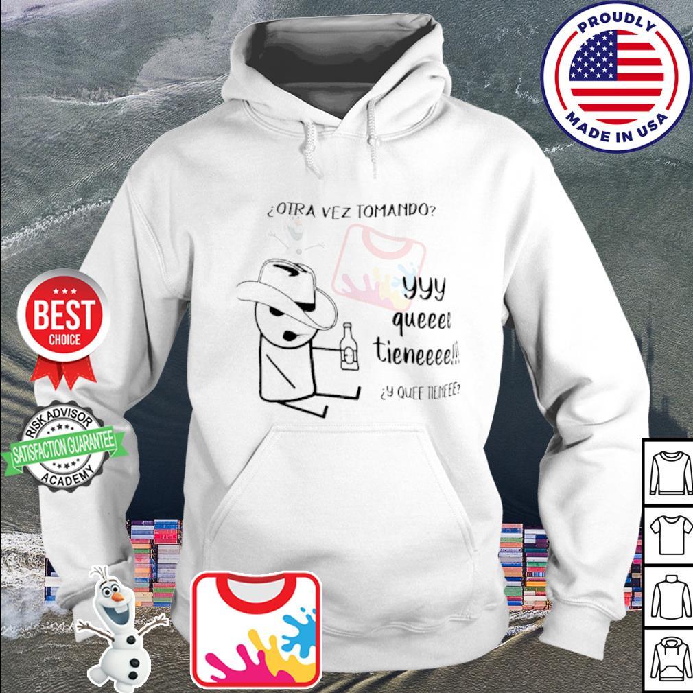 otra vez tomando yyy queeee tieneee s hoodie