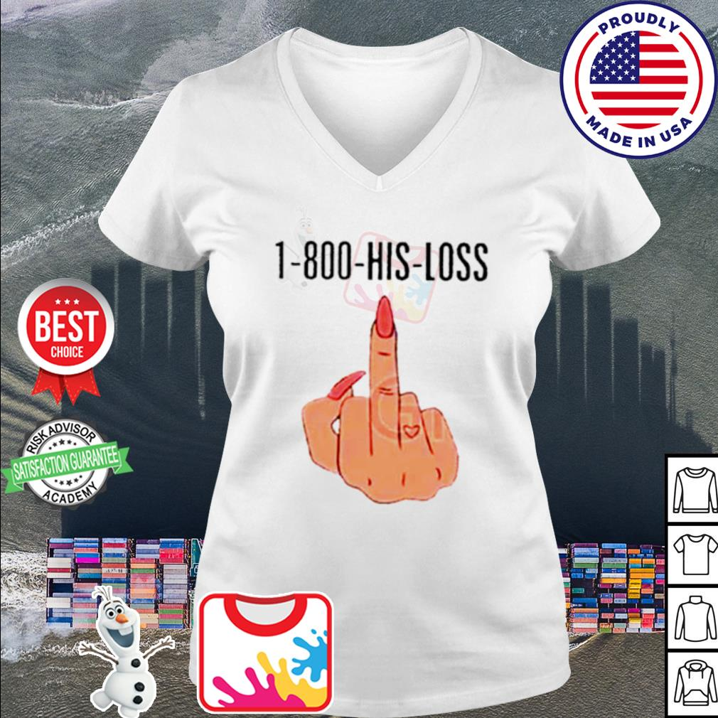 1-800-His-Loss Fuck s v-neck t-shirt