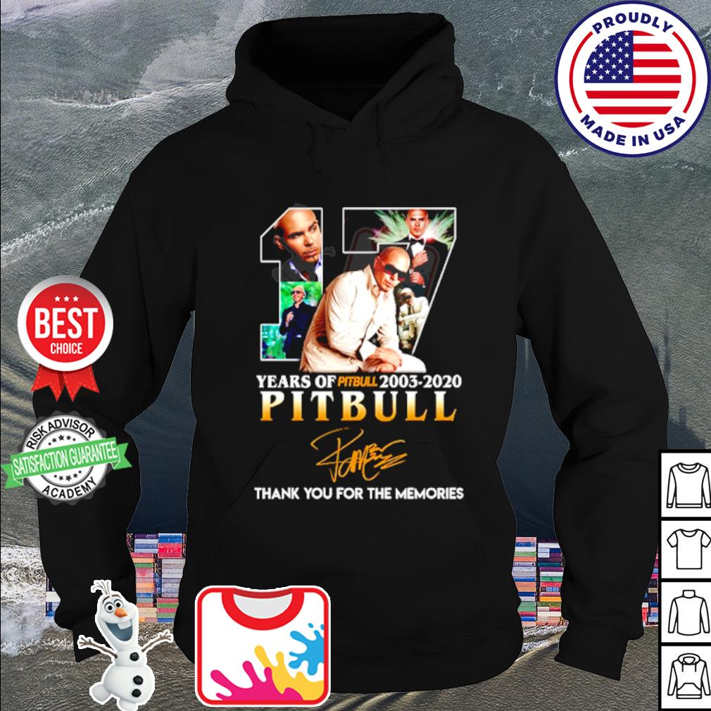 17 years of Pitbull 2003 2020 thank you for the memories signature s hoodie