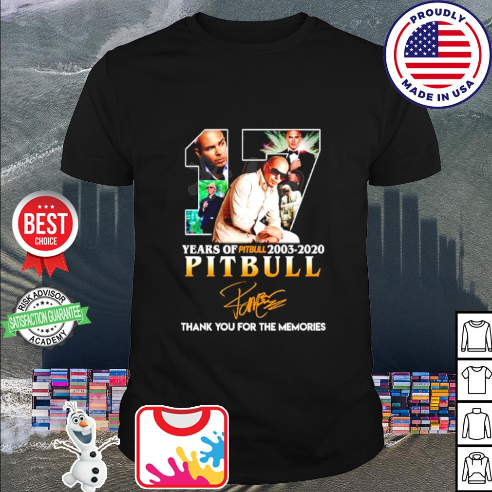 17 years of Pitbull 2003 2020 thank you for the memories signature shirt