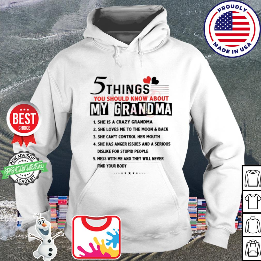 5 things you should know about my grandma she is a crazy grandma s hoodie