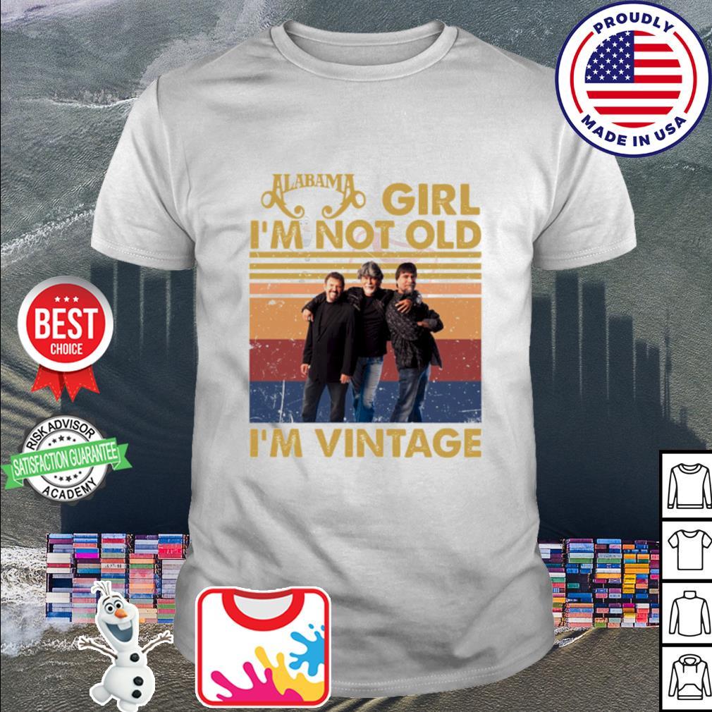 Alabama girl I'm not old I'm Vintage Shir