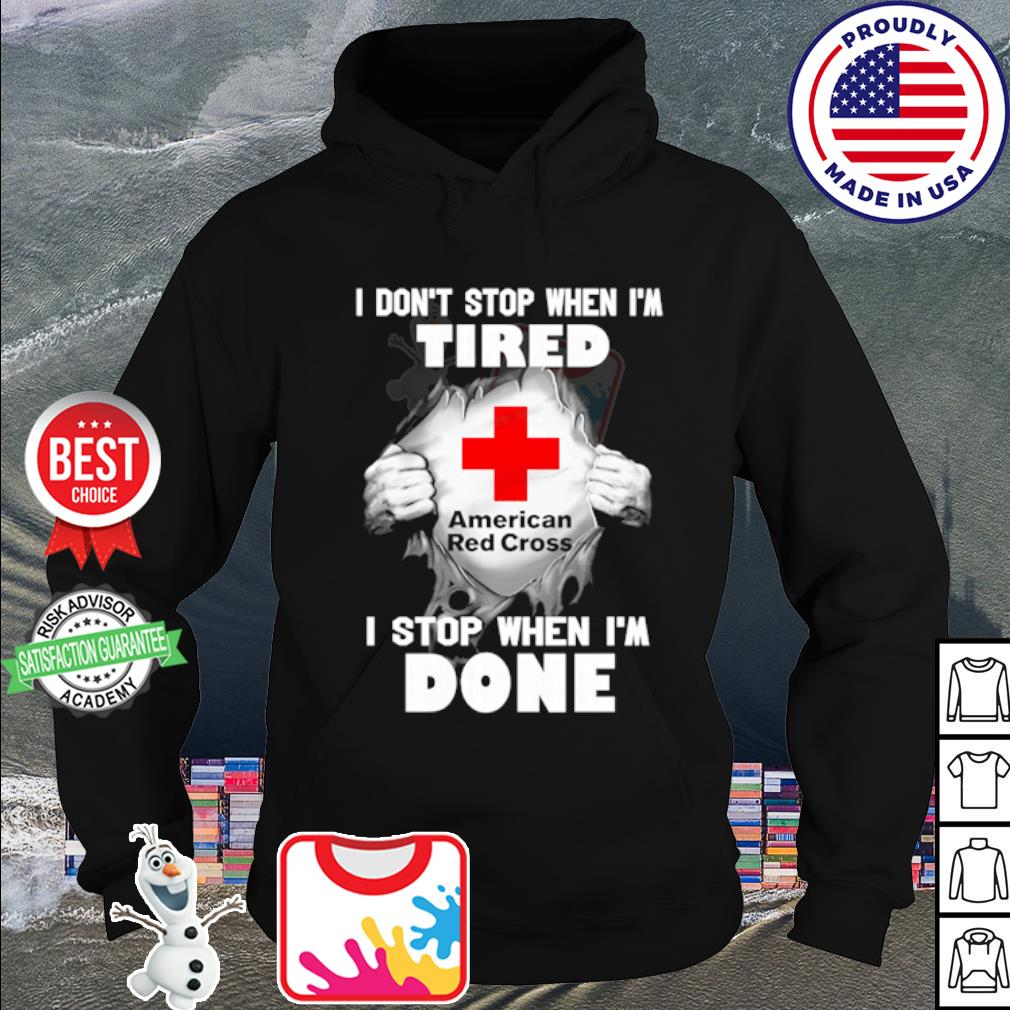 American Red I don't stop when I'm tired Cross I stop when I'm done s hoodie