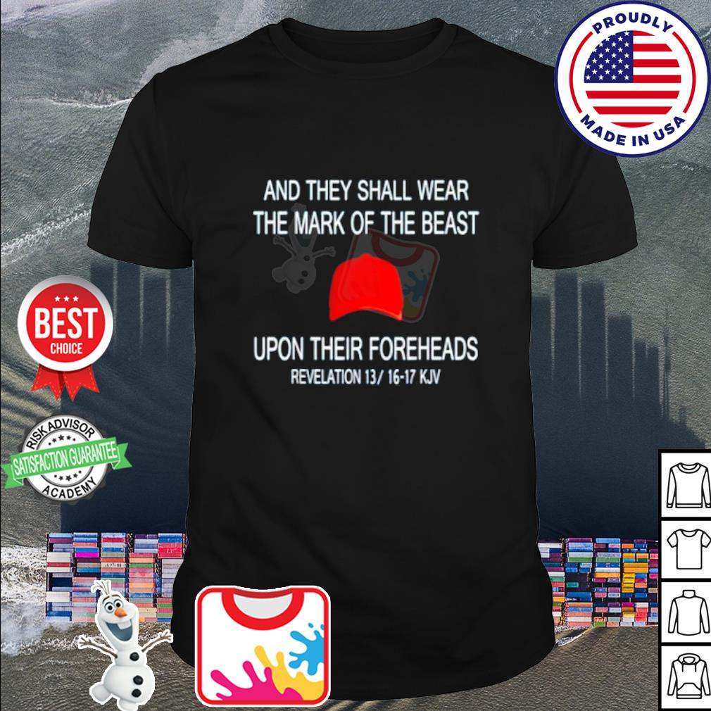 And they shall wear the mark of the beast upon their foreheads shirt