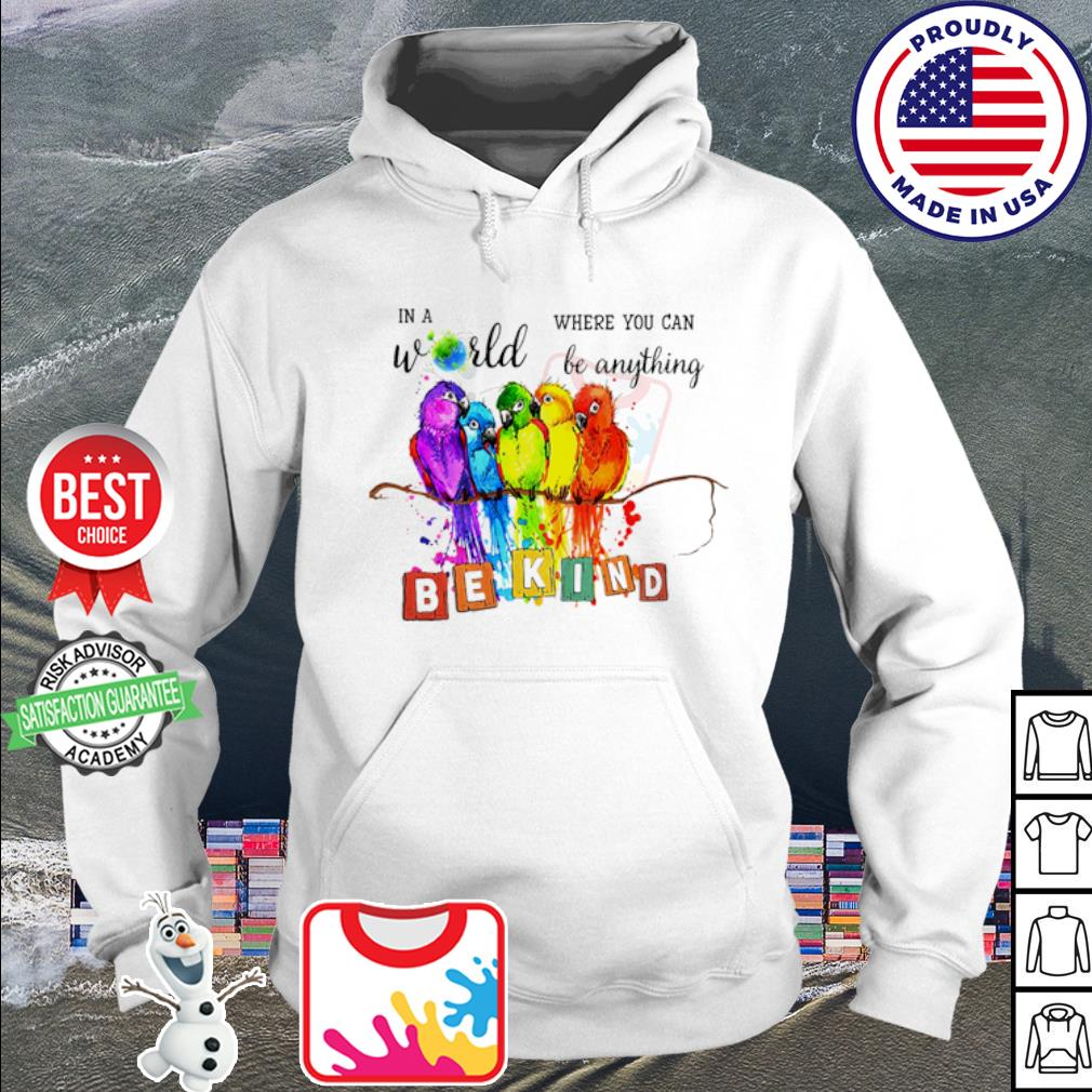 Birds watercolor in a world where you can be anything be kind s hoodie