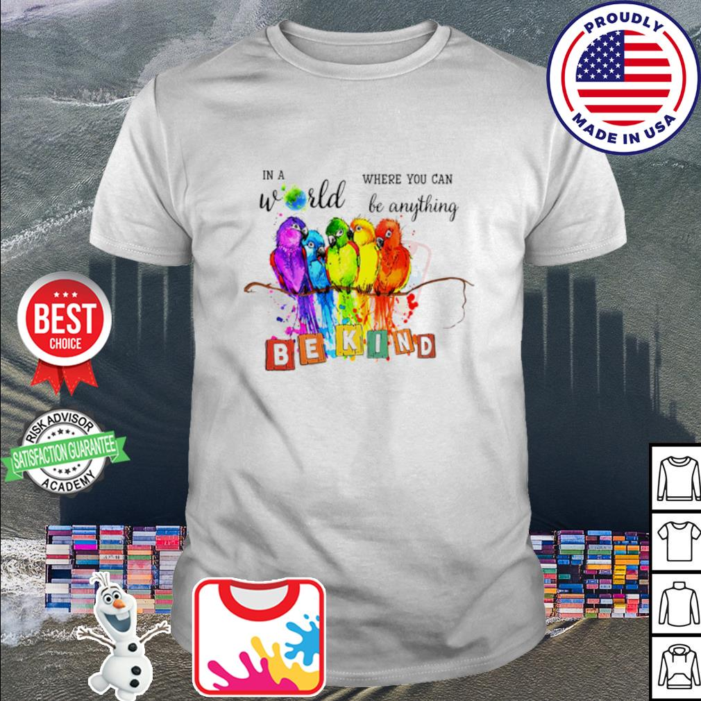 Birds watercolor in a world where you can be anything be kind shirt