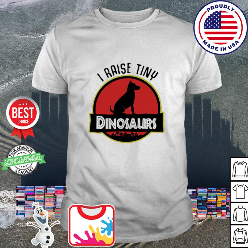 Dog I Raise Tiny Dinosaurs shirt