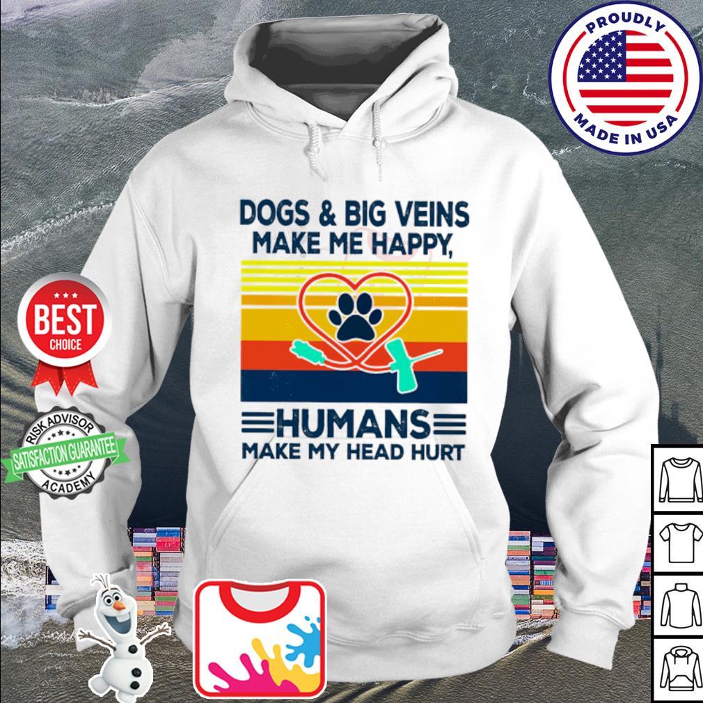 Dogs & Big Veins Make Me Happy Humans Make My Head Hurt Vintage s hoodie