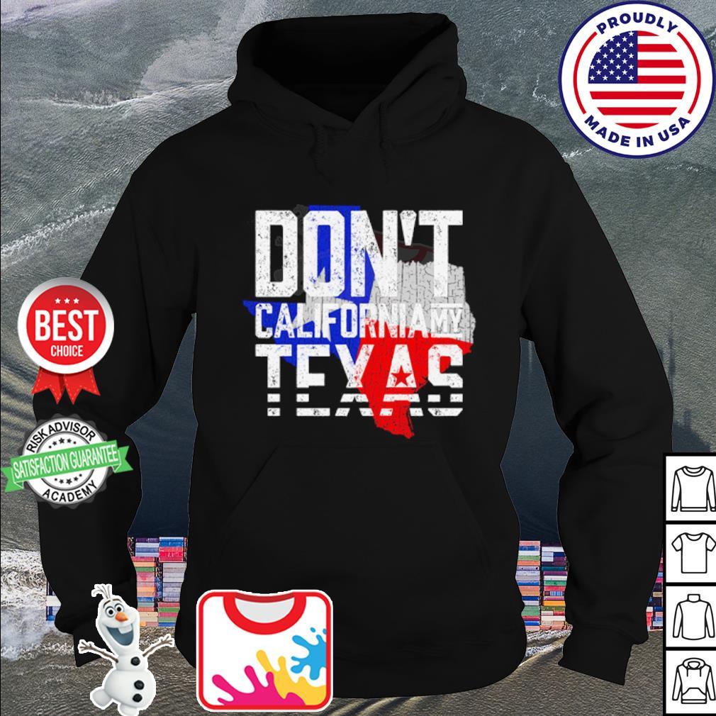 Don't California My Texas s hoodie