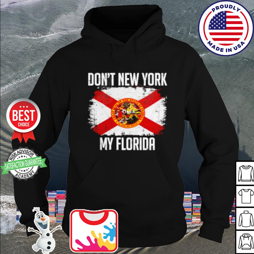 Don't new york my Florida s hoodie