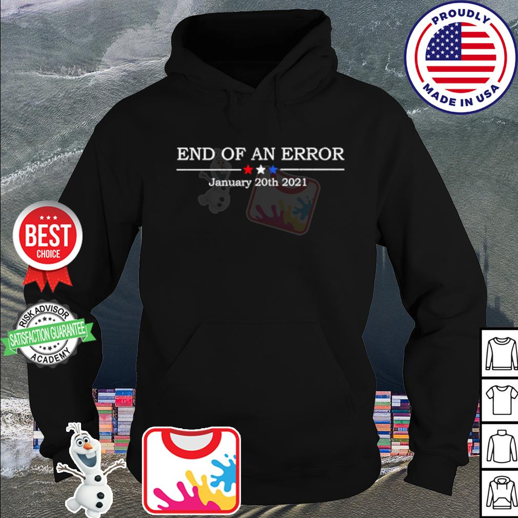 End Of An Error January 20th 2021 s hoodie