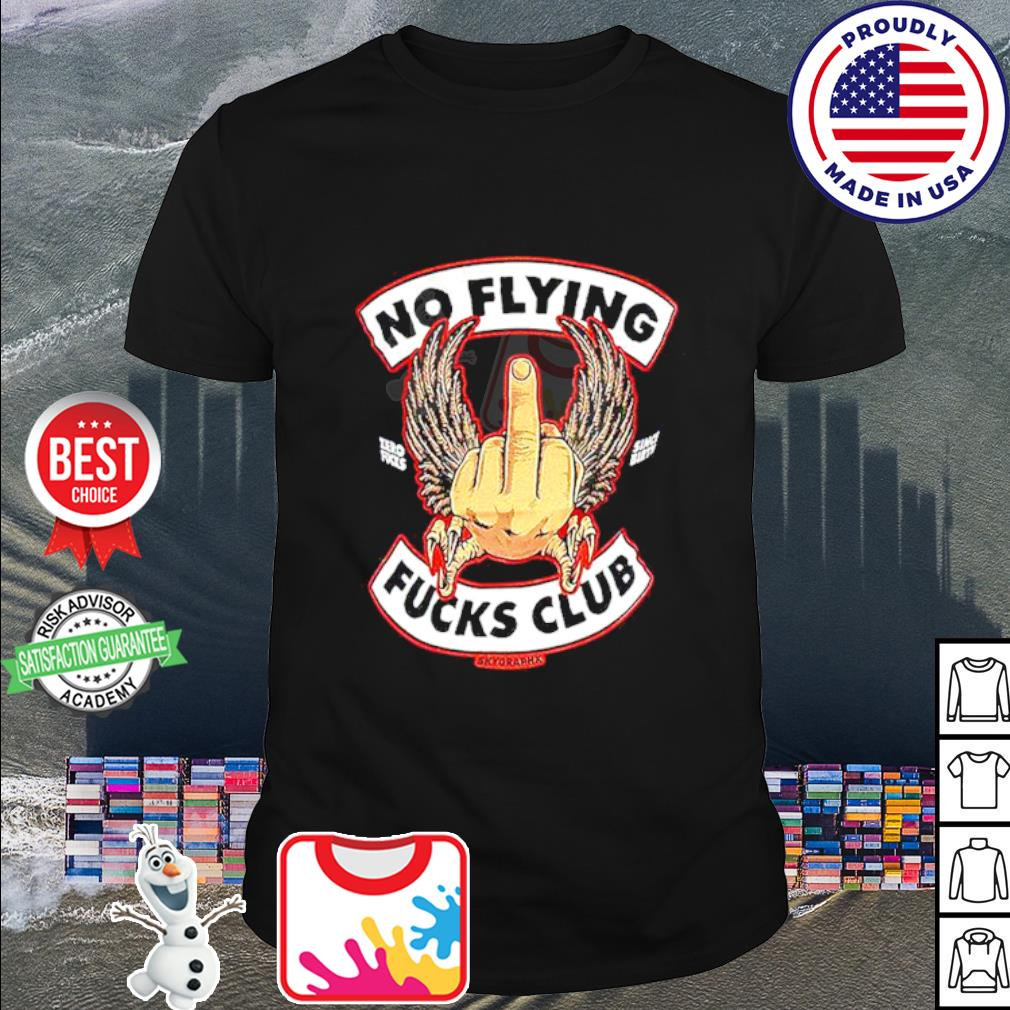 Funny No Flying Zero Fucks Since Birth Fucks Club Shirt