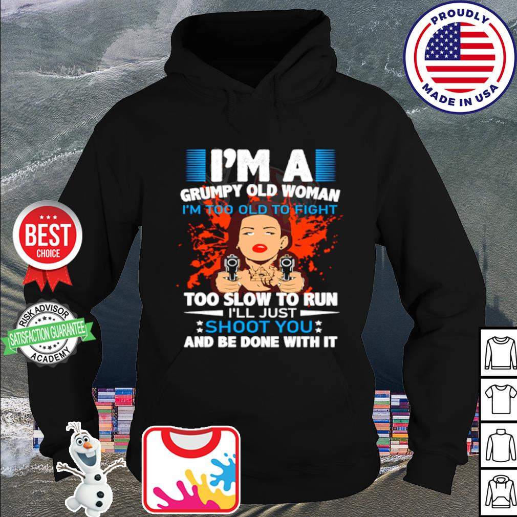 Girl I'm a grumpy old woman I'm too old to fight too slow to run s hoodie