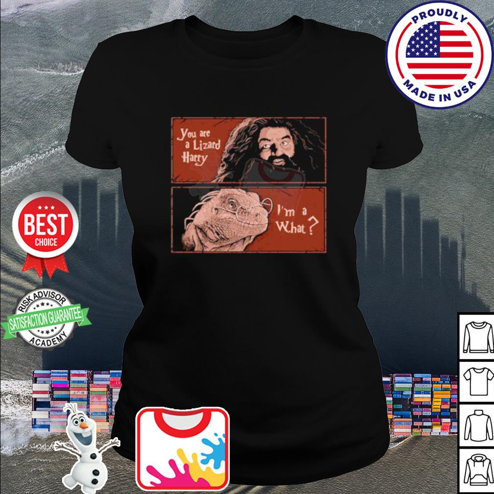 Harry Potter Rubeus Hagrid you are a Lizard Harry I'm a what s ladies tee