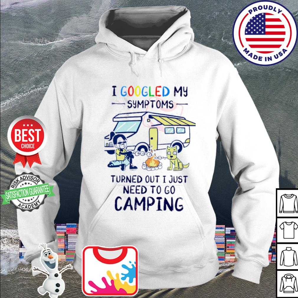I google my symptoms turned out I just need to go camping s hoodie