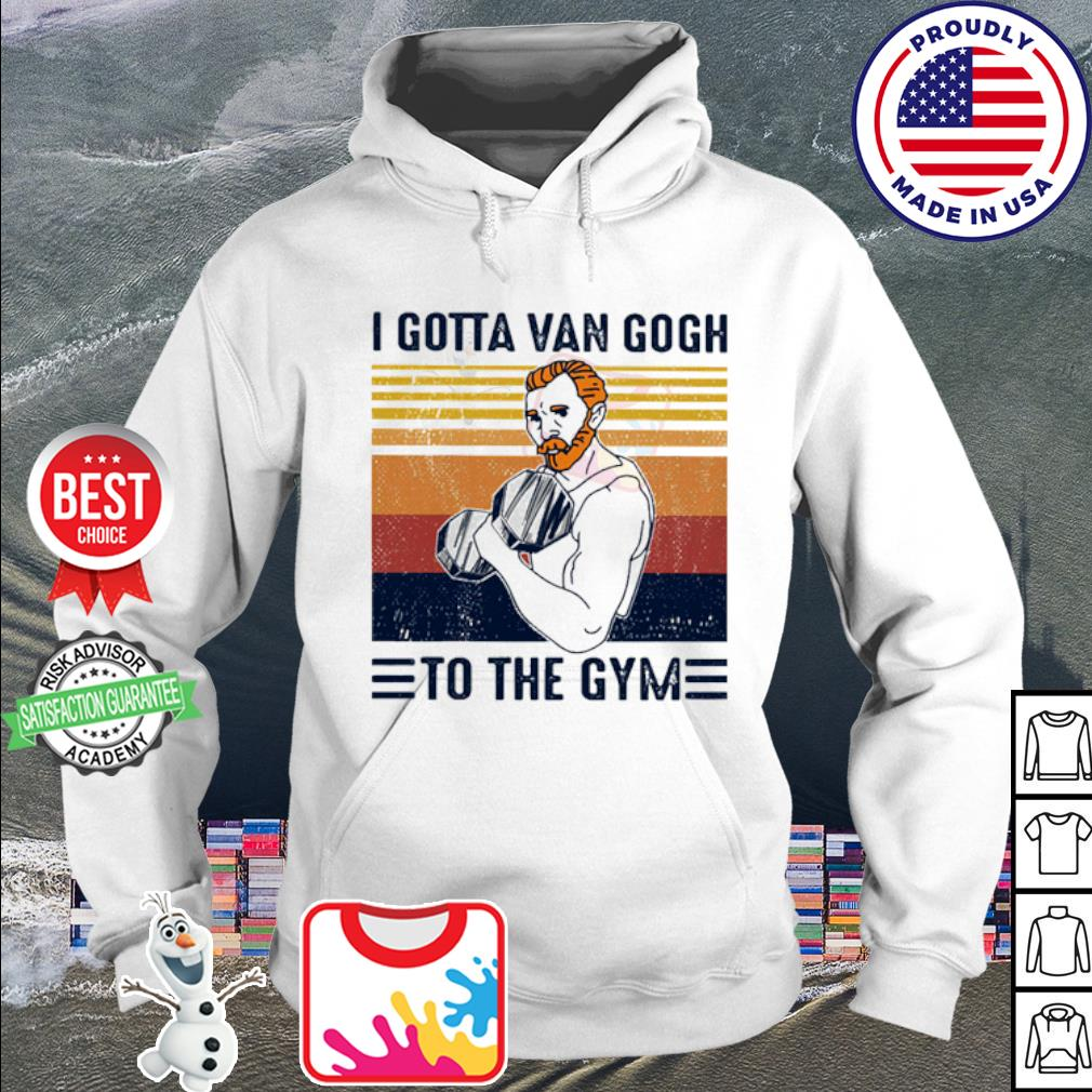 I Gotta Gogh To The Gym Vintage s hoodie