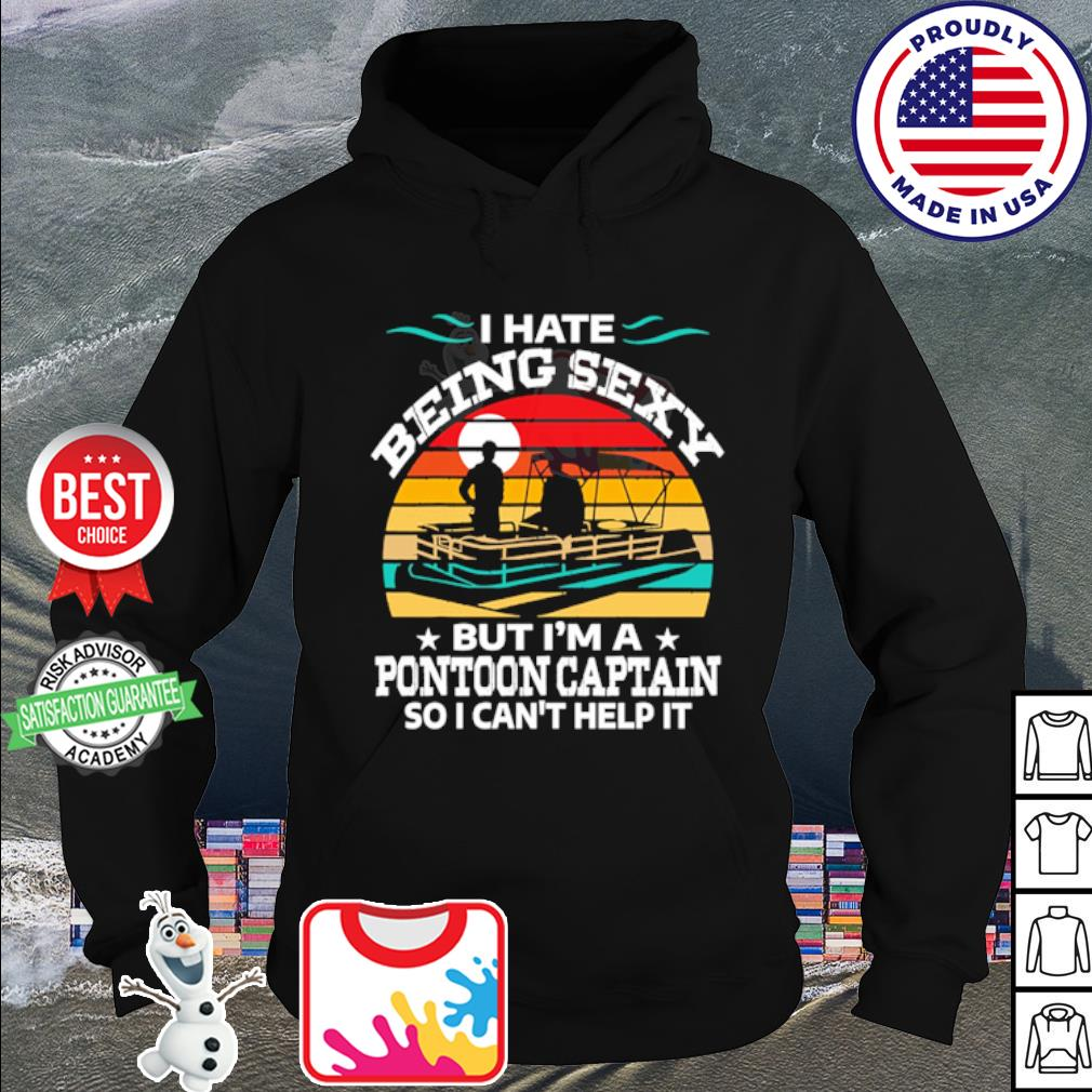I hate being sexy but I'm a pontoon captain so I can't help it vintage s hoodie