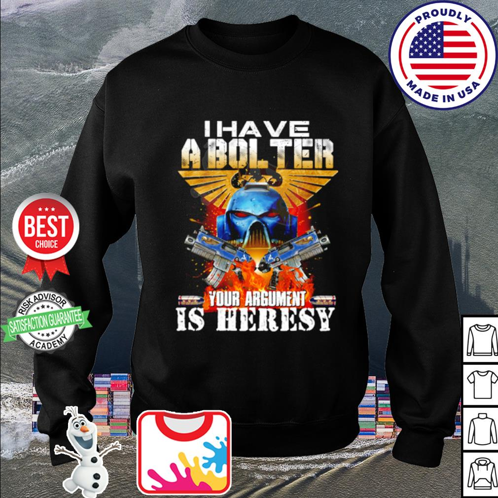 I have a bol ter your argument is heresy s sweater
