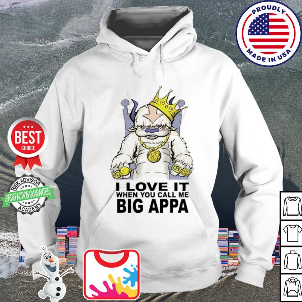 I Love It When You Call Me Big Appa Shirt hoodie