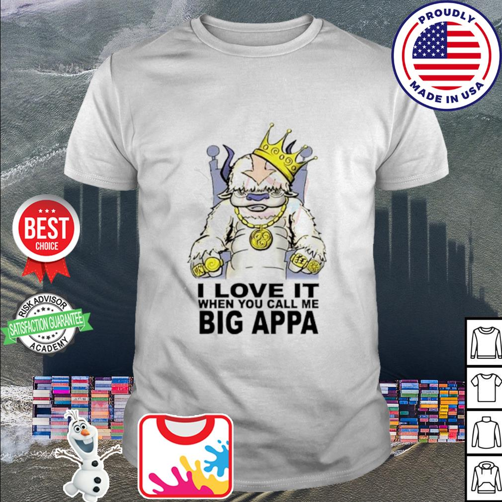 I Love It When You Call Me Big Appa Shirt