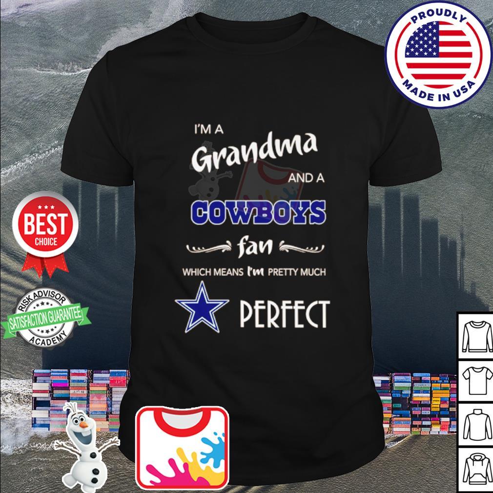 I'm a Grandma and a Dallas Cowboys fan which means I'm pretty much perfect shirt