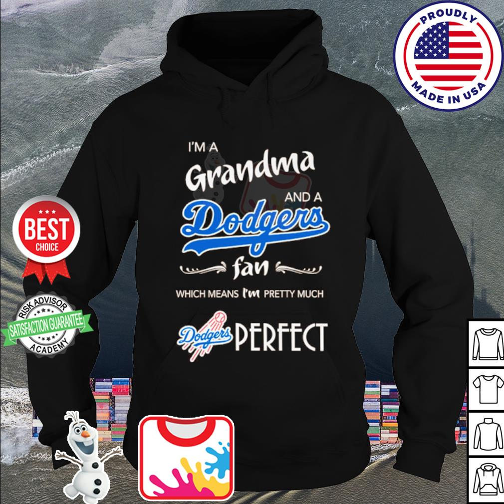 I'm a Grandma and a Los Angeles Dodgers fan which means I'm pretty much perfect s hoodie