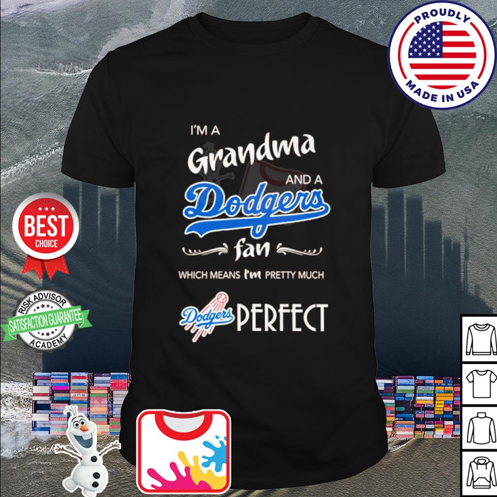 I'm a Grandma and a Los Angeles Dodgers fan which means I'm pretty much perfect shirt