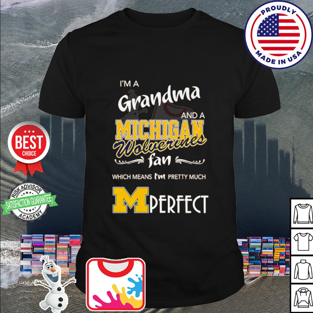 I'm a Grandma and a Michigan Wolverines fan which means I'm pretty much perfect shirt