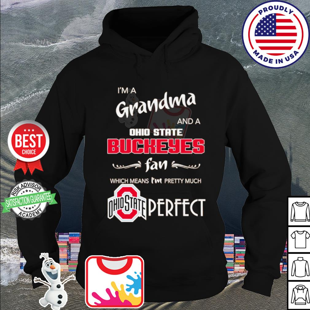 I'm a Grandma and a Ohio State Buckeyes fan which means I'm pretty much perfect s hoodie