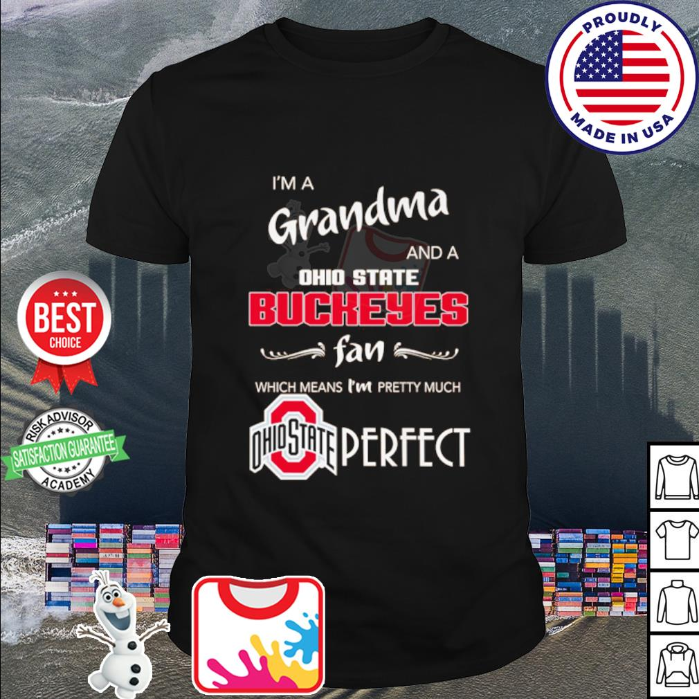I'm a Grandma and a Ohio State Buckeyes fan which means I'm pretty much perfect shirt