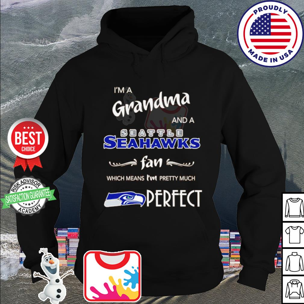 I'm a Grandma and a Seattle Seahawks fan which means I'm pretty much perfect s hoodie