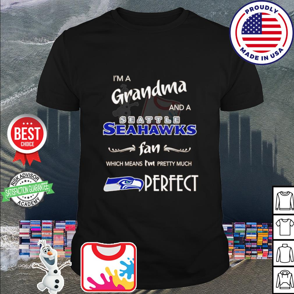 I'm a Grandma and a Seattle Seahawks fan which means I'm pretty much perfect shirt