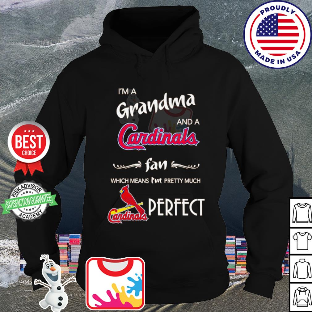 I'm a Grandma and a St. Louis Cardinals fan which means I'm pretty much perfect s hoodie