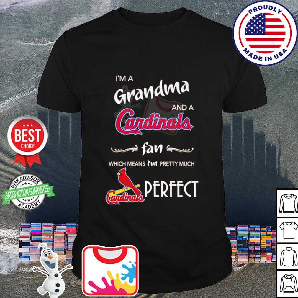 I'm a Grandma and a St. Louis Cardinals fan which means I'm pretty much perfect shirt