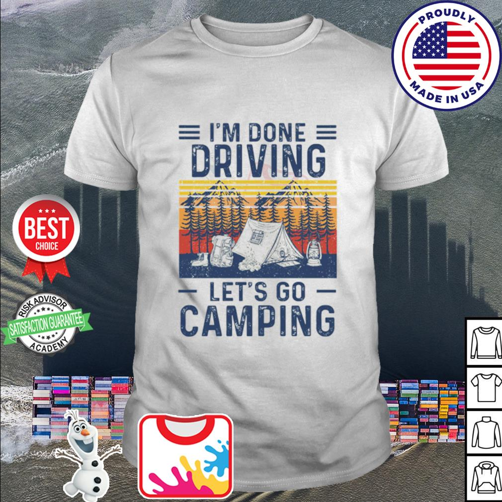 I'm done Driving let's go camping vintage shirt