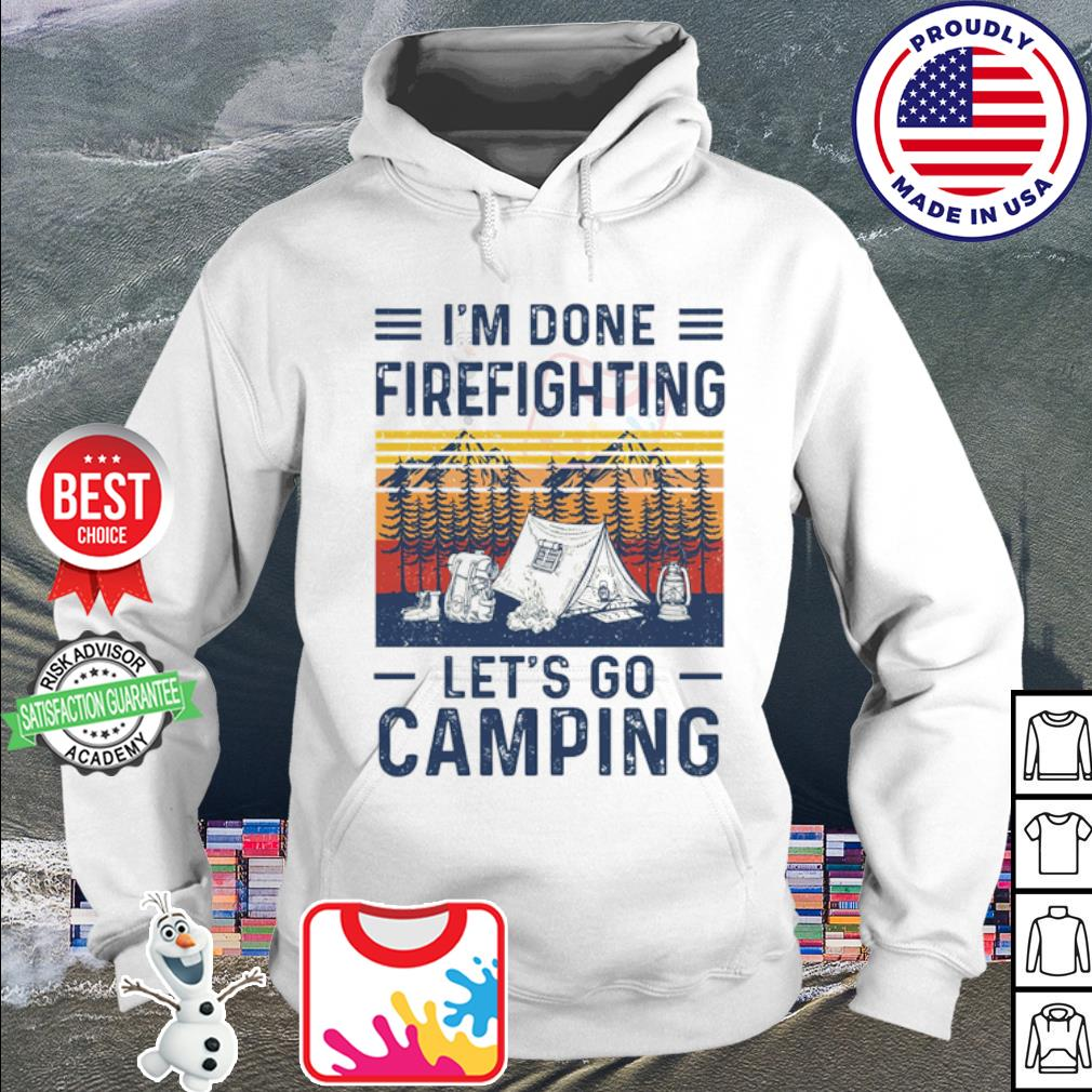 I'm done Firefighting let's go camping vintage s hoodie