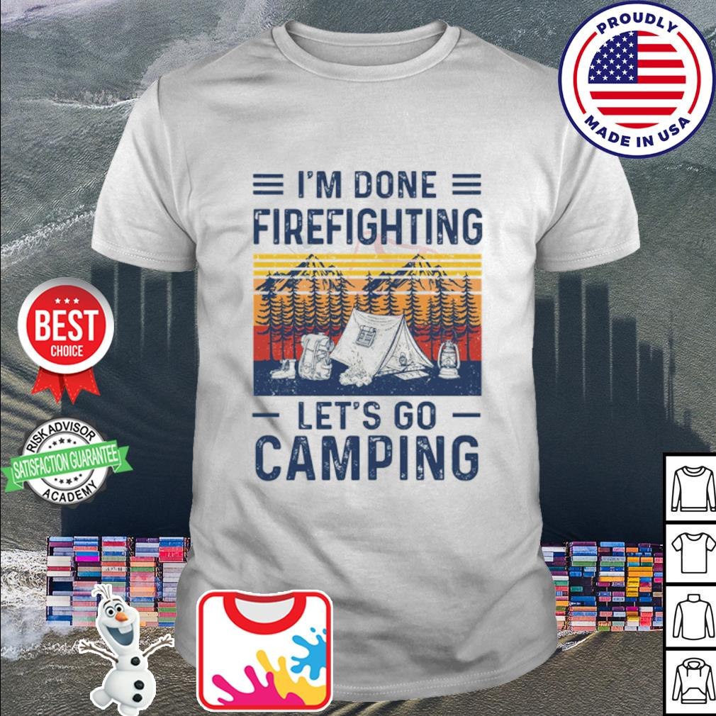 I'm done Firefighting let's go camping vintage shirt
