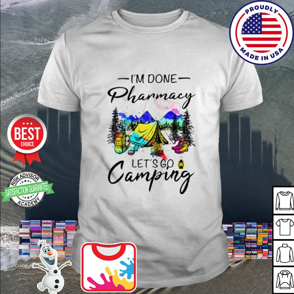 I'm done pharmacy let's go camping shirt