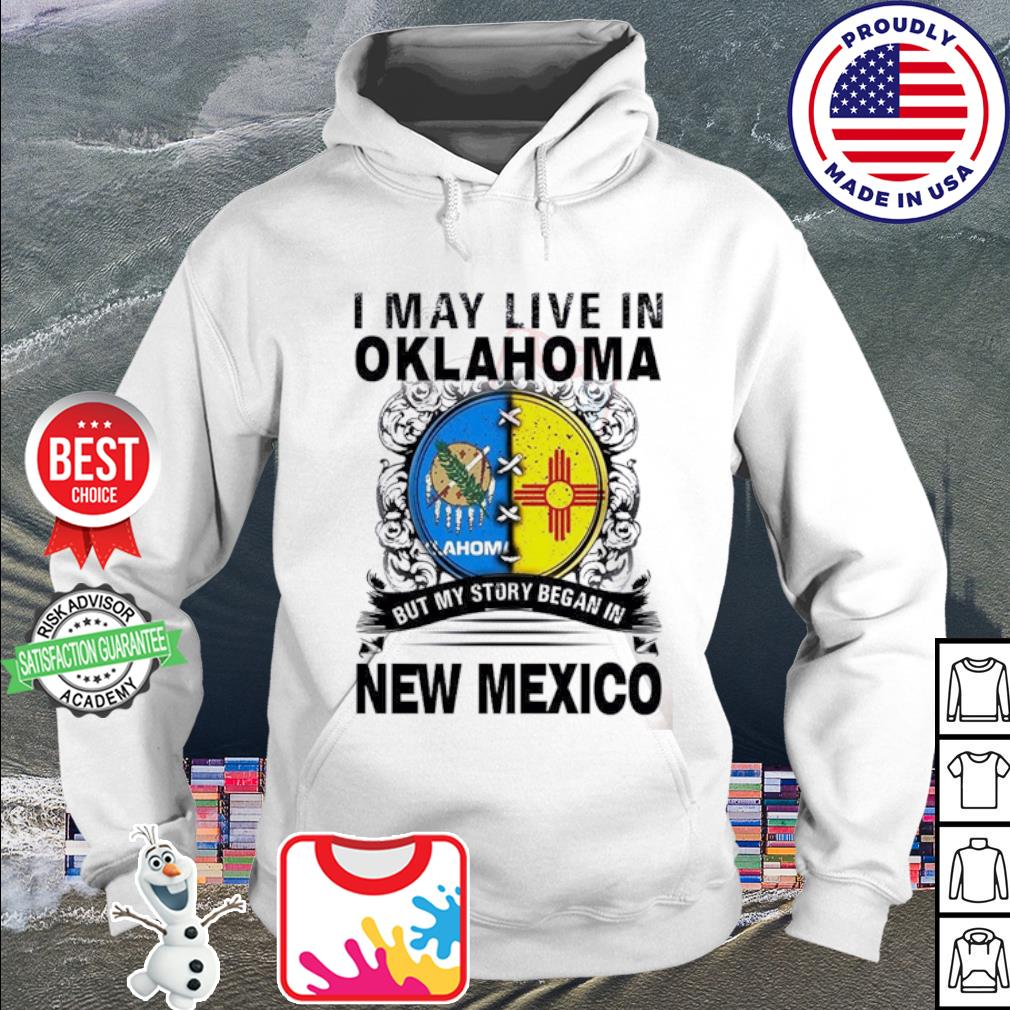 I May Live In Oklahoma But My Story Began In New Mexico Shirt_ hoodie