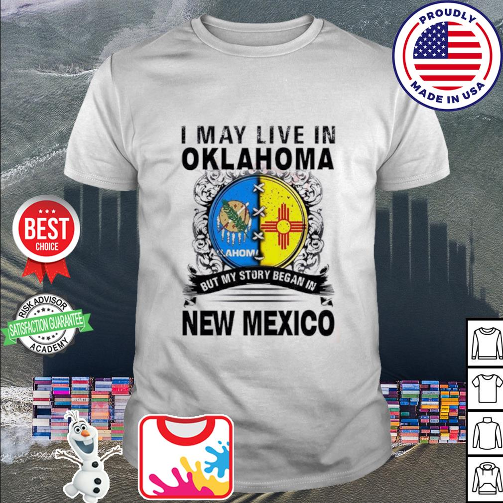 I May Live In Oklahoma But My Story Began In New Mexico Shirt_