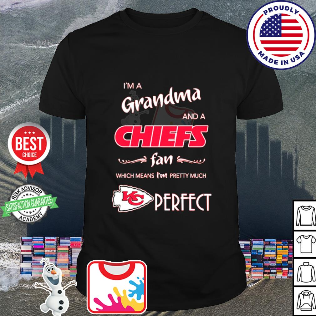 I'm grandma and a Kansas City Chiefs fan which means I'm pretty much perfect shirt