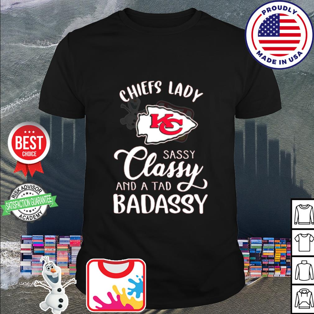 Kansas City Chiefs lady sassy classy and a tad badassy shirt